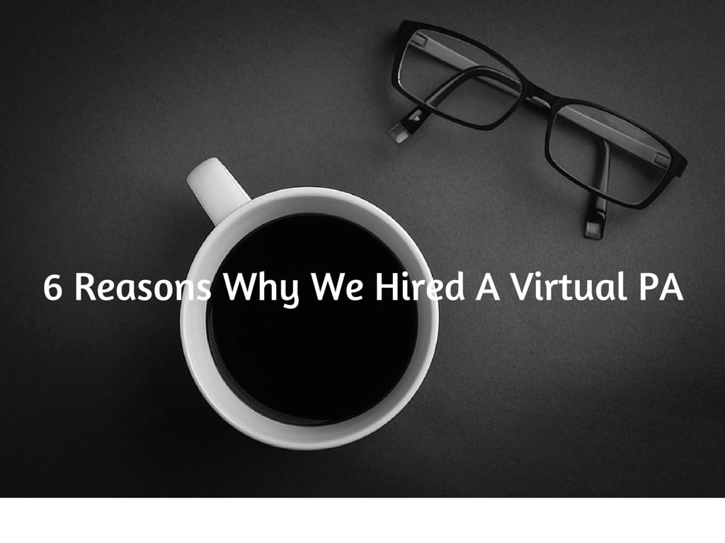 6 Reasons Why We Hired A Virtual PA