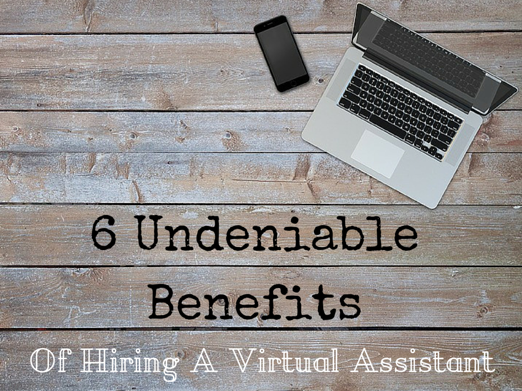 6 Undeniable Benefits Of Using A Virtual Assistant
