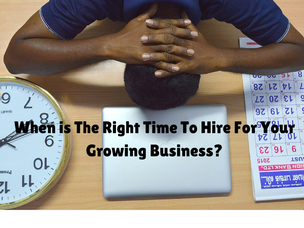 When is the right time to HIRE for your growing business?