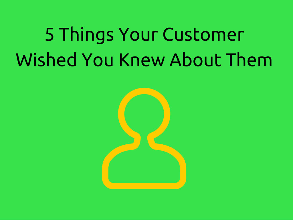 5-Things-Your-Customer-Wished-You-Knew-About-Them