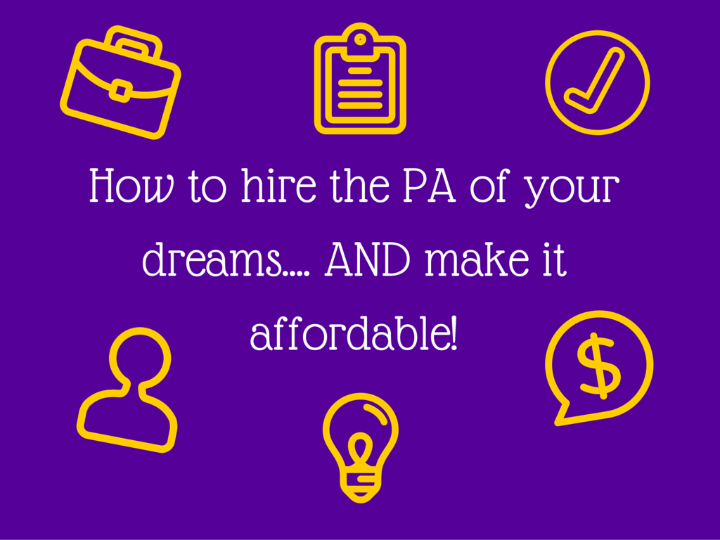 Hiring the PA of your dreams…. AND making it affordable!