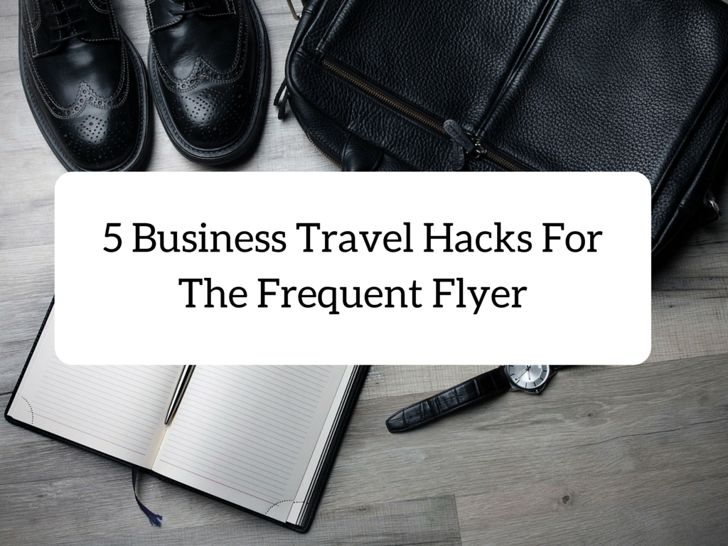 5 Business Travel Hacks For The Frequent Flyer
