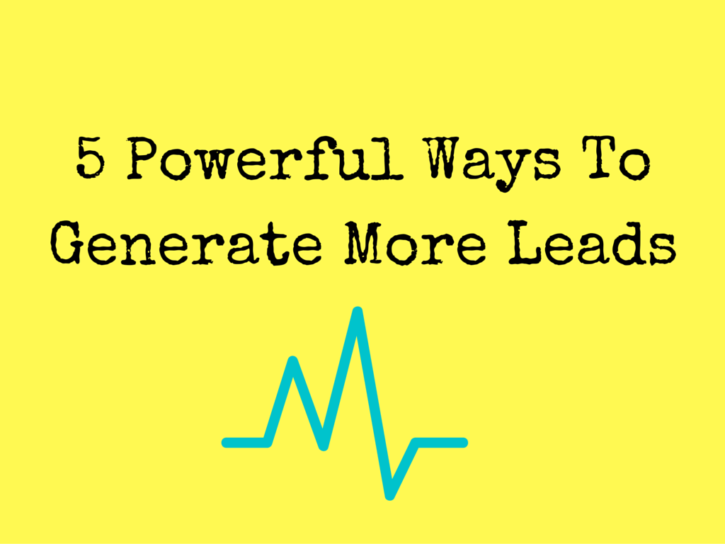 5 Powerful Ways To Generate More Leads