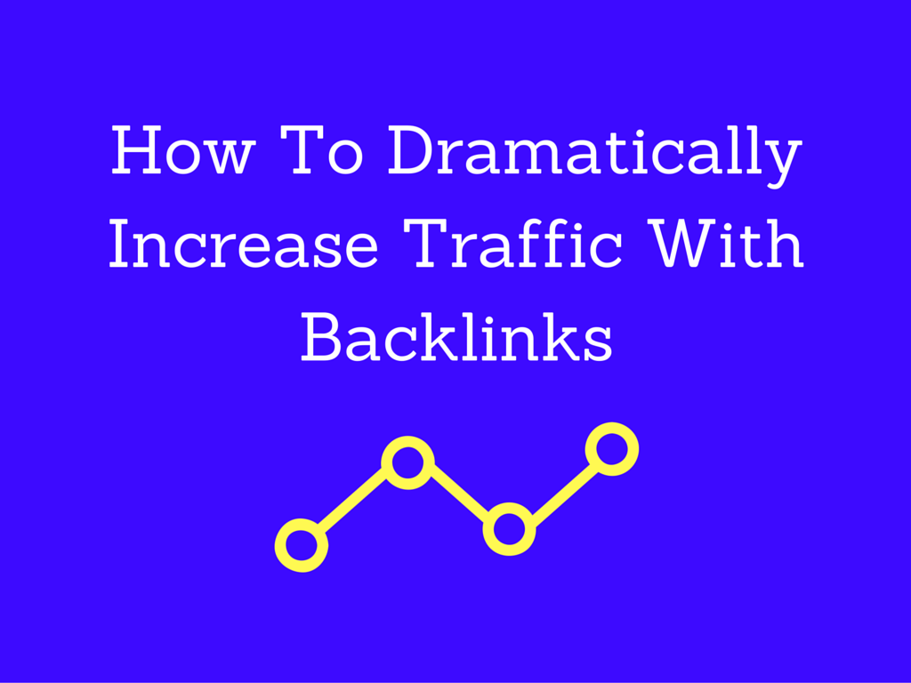 How-To-Dramatically-Increase-Traffic-With-Backlinks