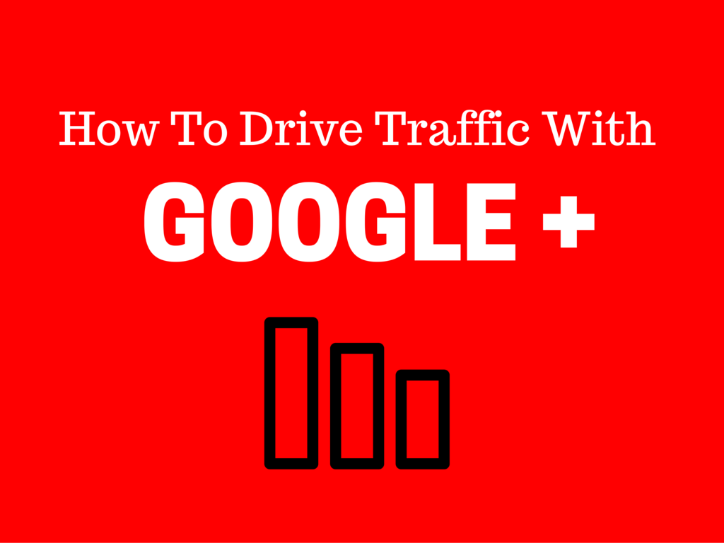 How To Drive Traffic With Google Plus!
