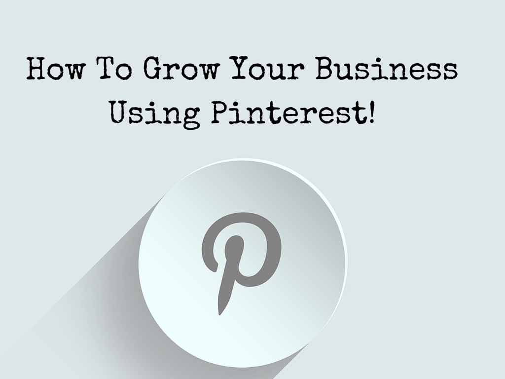 How-To-Grow-Your-Business-Using-Pinterest