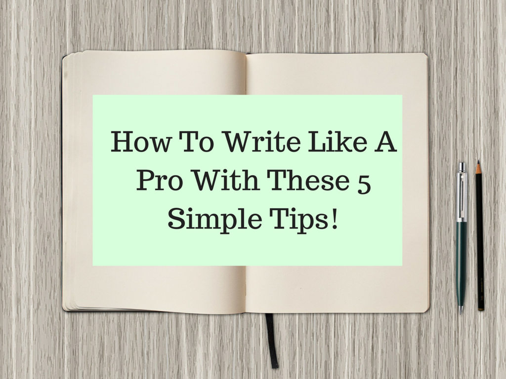 How-To-Write-Like-A-Pro-With-These-5-Simple-Tips