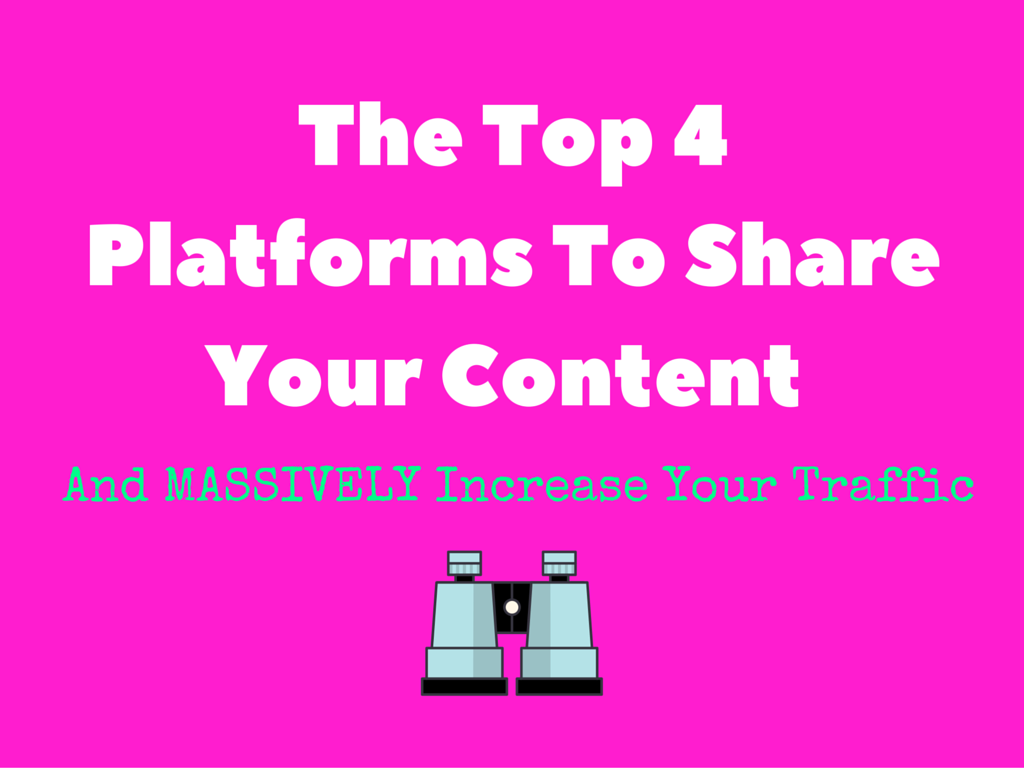 The Top 4 Platforms To Share Your Content – And Massively Increase Your Traffic!