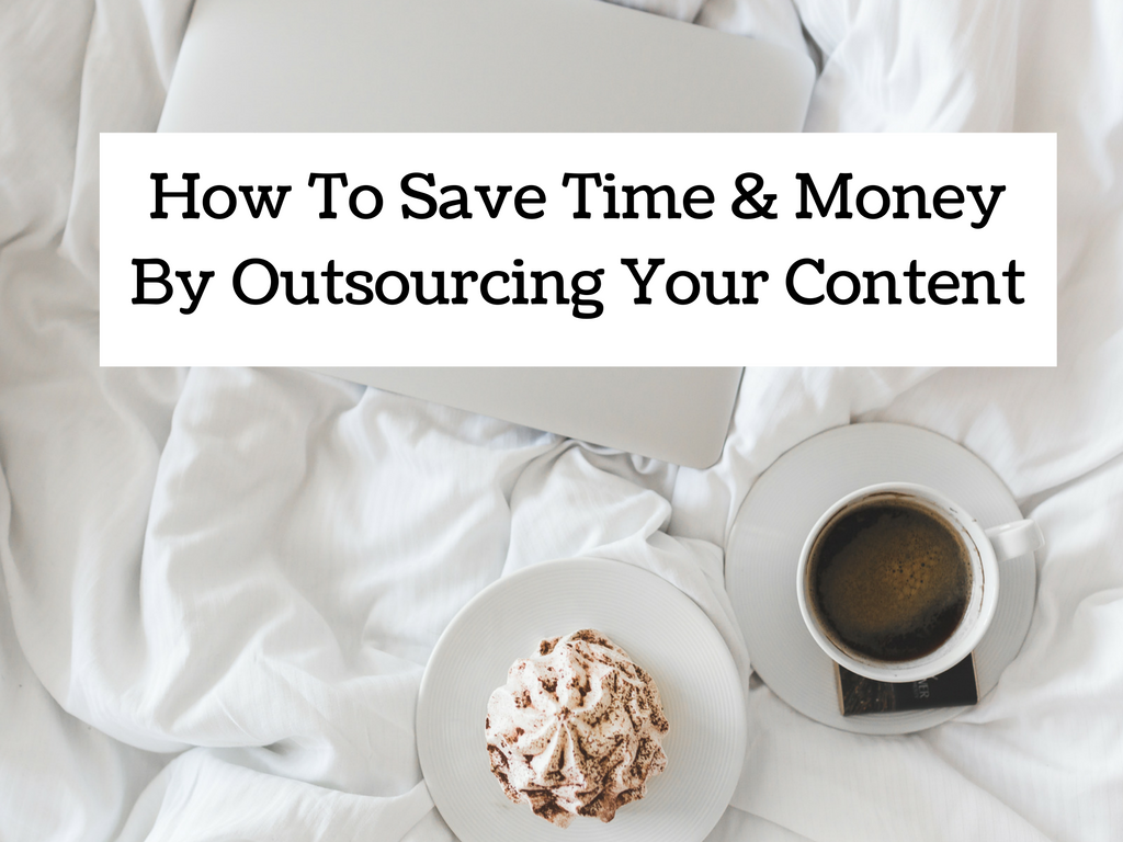 How To Save Time & Money By Outsourcing Your Content