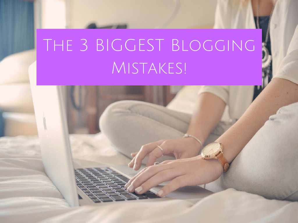 The 3 BIGGEST blogging mistakes!