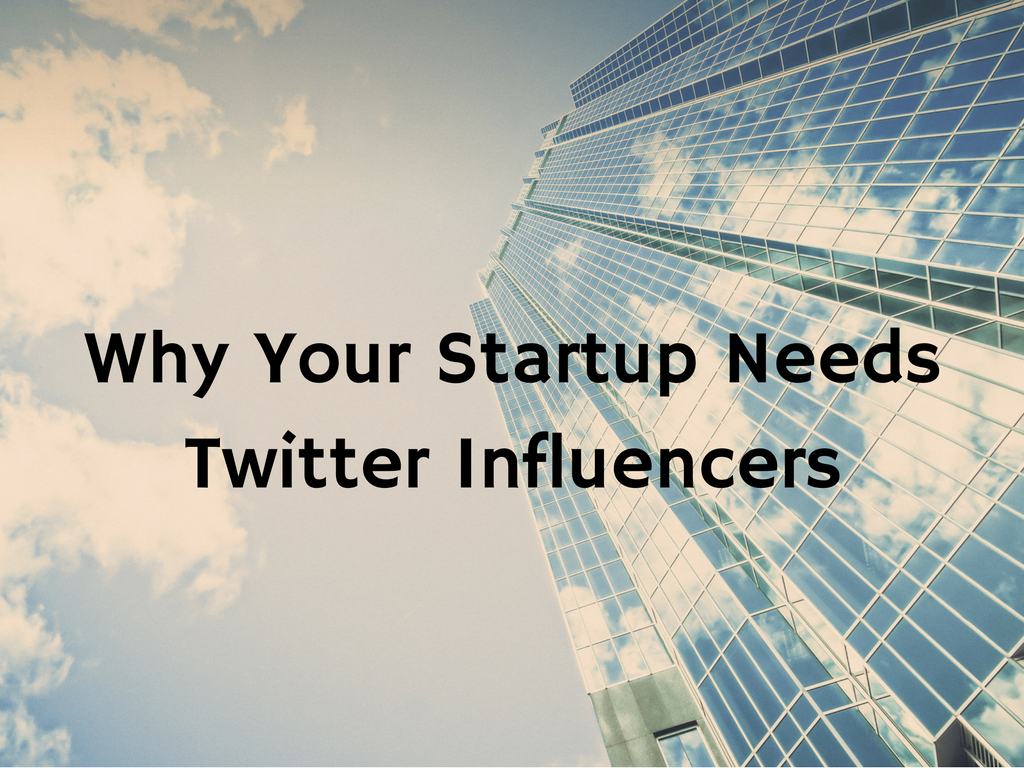 Why Your Startup Needs Twitter Influencers