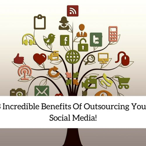 3 Incredible Benefits Of Outsourcing Your Social Media!