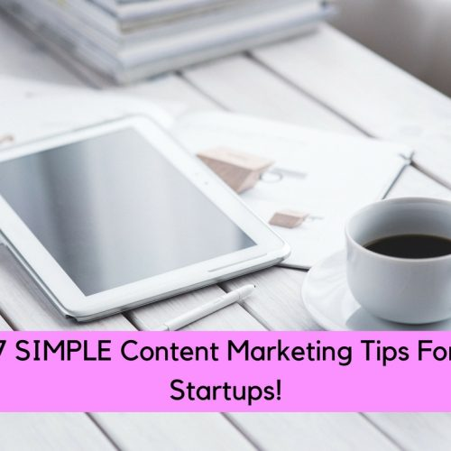 7 SIMPLE Content Marketing Tips For Startups!