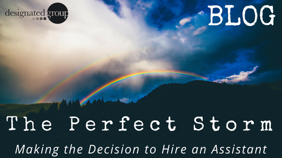 The Perfect Storm – Making the Decision to Hire an Assistant